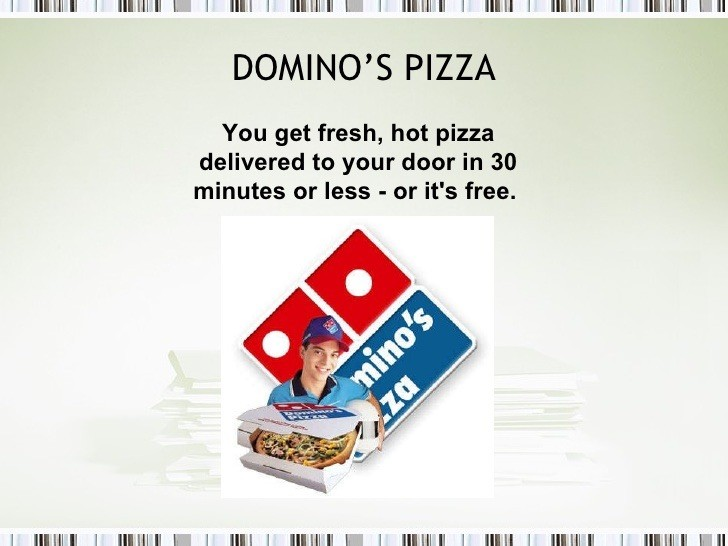 Domino's Pizza sell proposition - if not delivered under 30 minutes it's free